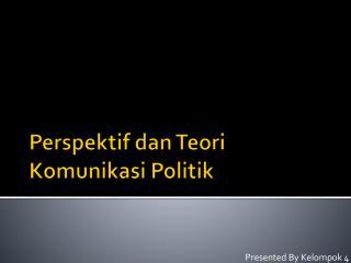 Perspektif dan Teori Komunikasi Politik