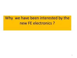Why  we have been interested by the new FE electronics ?