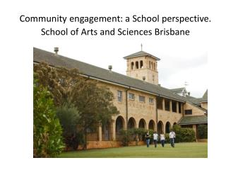 Community engagement: a School perspective. School of Arts and Sciences Brisbane