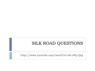 SILK ROAD QUESTIONS