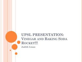 UPSL PRESENTATION: Vinegar and Baking Soda Rocket!!!