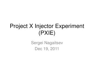 Project X Injector Experiment (PXIE)