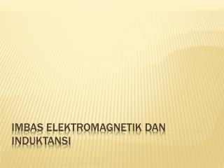 IMBAS ELEKTROMAGNETIK DAN INDUKTANSI