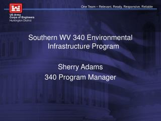 Southern WV 340 Environmental Infrastructure Program  Sherry Adams 340 Program Manager