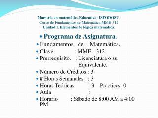 Programa de Asignatura . Fundamentos   de    Matemática . Clave               : MME - 312