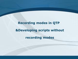 Recording modes in QTP &Developing scripts without recording modes