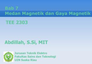 Bab 7 Medan  Magnetik dan  G aya Magnetik