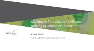 Challenges for education skills and  training in volatile economic times