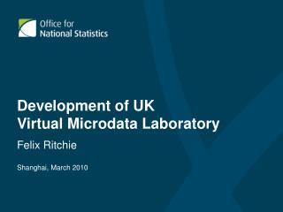 Development of UK  Virtual Microdata Laboratory