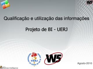 Qualificação e utilização das  informações Projeto de BI - UERJ