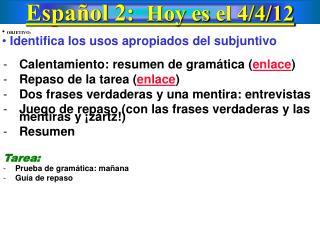 Español  2:   Hoy  es el 4/ 4 /12
