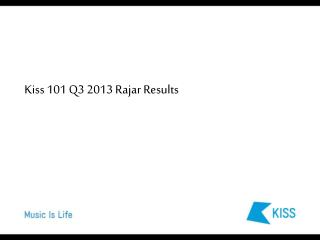 Kiss 101  Q3  2013  Rajar Results