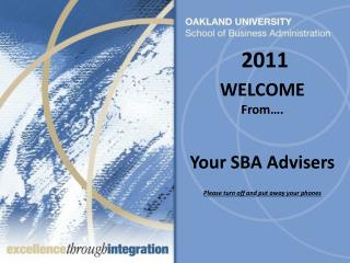 WELCOME  From…. Your SBA Advisers Please turn off and put away your phones