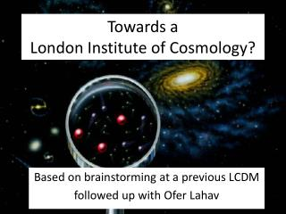 Towards a London Institute of Cosmology?