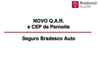 NOVO  Q.A.R. e CEP de Pernoite  Seguro Bradesco Auto