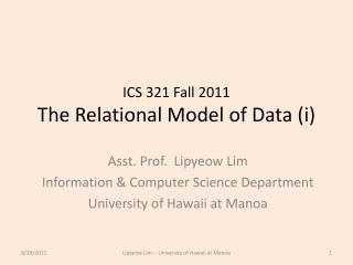 ICS 321  Fall 2011 The Relational Model of  Data ( i )
