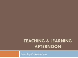 Teaching & Learning Afternoon