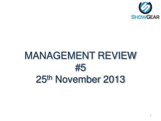MANAGEMENT REVIEW  #5 25 th  November 2013