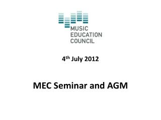 4 th  July 2012 MEC Seminar and AGM