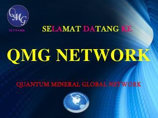 SE LA MAT  DA TANG  KE  QMG NETWORK QUANTUM MINERAL GLOBAL NETWORK