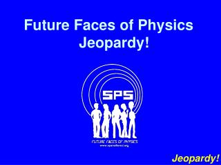 Future Faces of Physics Jeopardy