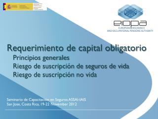 Seminario de Capacitación en Seguros ASSAl-IAIS San Jose, Costa Rica, 19-22 November 2012