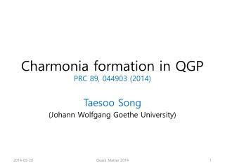 C harmonia  formation in QGP PRC 89, 044903 (2014)