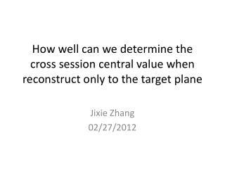 Jixie Zhang 02/27/2012