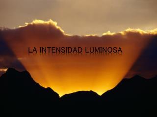 La Intensidad Luminosa