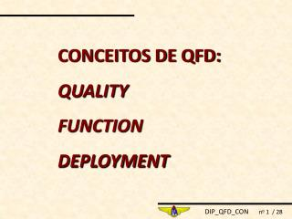 CONCEITOS DE QFD:  QUALITY  FUNCTION  DEPLOYMENT