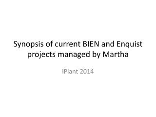 Synopsis of current BIEN and  Enquist  projects managed by Martha