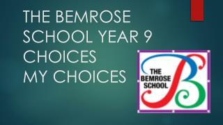 THE BEMROSE SCHOOL YEAR 9 CHOICES MY CHOICES