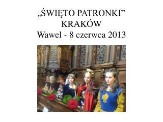 """"""" ŚWIĘTO PATRONKI"""" KRAKÓW Wawel - 8 czerwca 2013"""