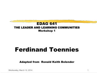 EDAG 641  THE LEADER AND LEARNING COMMUNITIES Workshop 1    Ferdinand Toennies  Adapted from  Ronald Keith Bolender