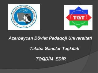 Azərbaycan Dövlət Pedaqoji Universiteti Tələbə Gənclər Təşkilatı TƏQDİM  EDİR