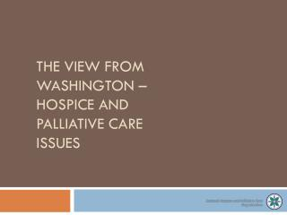 The View From Washington – hospice and palliative care issues