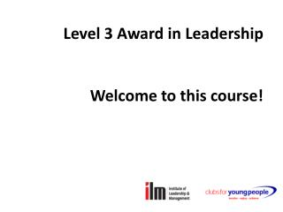 Level 3 Award in Leadership 	Welcome to this course!