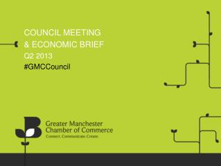 COUNCIL  MEETING & ECONOMIC  BRIEF Q2 2013 # GMCCouncil