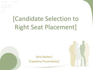 [Candidate Selection to Right Seat Placement]