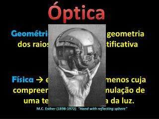 Geométrica  → estudo da geometria dos raios de luz (sem justificativa desse traçado).