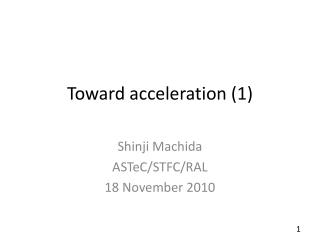 Toward acceleration (1)