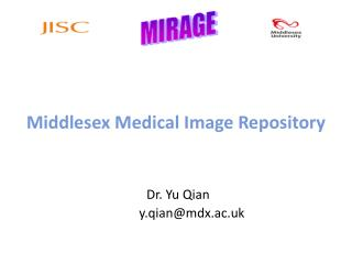 Middlesex Medical Image Repository Dr. Yu Qian           y.qian@mdx.ac.uk