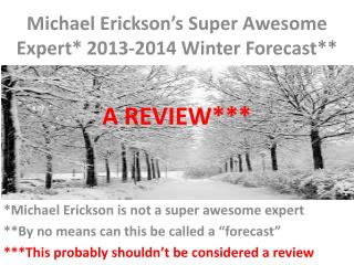 Michael Erickson�s Super Awesome Expert* 2013-2014 Winter Forecast**