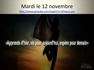 Mardi le 12  novembre youtube/watch?v=SPHg cj0-pXw