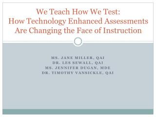 We Teach How We Test:  How  Technology Enhanced Assessments Are Changing the Face of Instruction