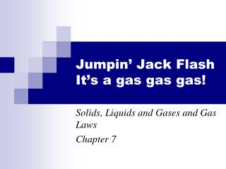 Jumpin� Jack Flash It�s a gas gas gas!
