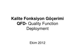 Kalite Fonksiyon Göçerimi  QFD-  Quality Function Deployment
