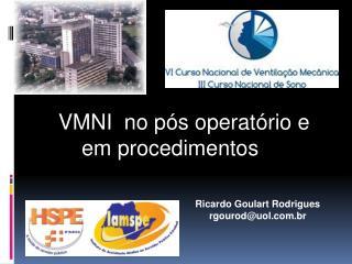 VMNI  no pós operatório e  em procedimentos
