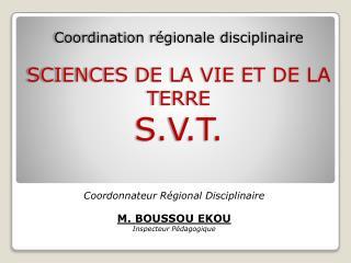Coordination régionale disciplinaire SCIENCES DE LA VIE ET DE LA TERRE S.V.T.