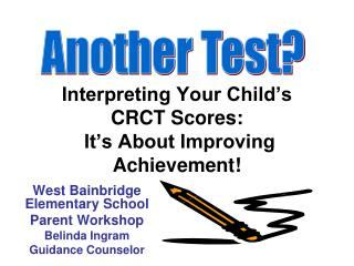 Interpreting Your Child's  CRCT Scores:  It's About Improving Achievement!